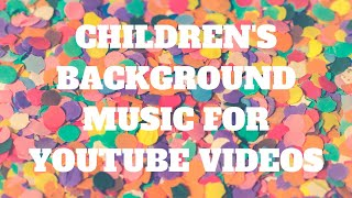 15 POPULAR CHILDREN'S BACKGROUND MUSIC FOR YOUTUBE VIDEOS | NO COPYRIGHT | FREE DOWNLOAD