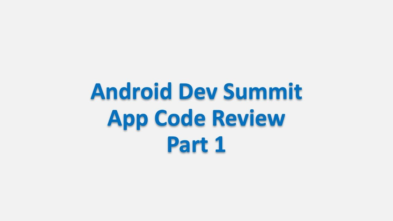 Live Code Review: Android Dev Summit - Part 1