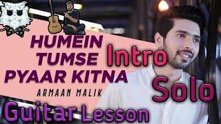 Hume Tumse Pyar Kitna||Armaan Malik||Easy Intro Solo Capo Guitar Lesson||Hindi Guitar Tutorial🎸