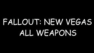 FALLOUT: NEW VEGAS ALL WEAPONS