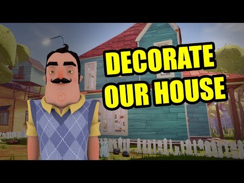 DECORATE OUR HOUSE | HELLO NEIGHBOR