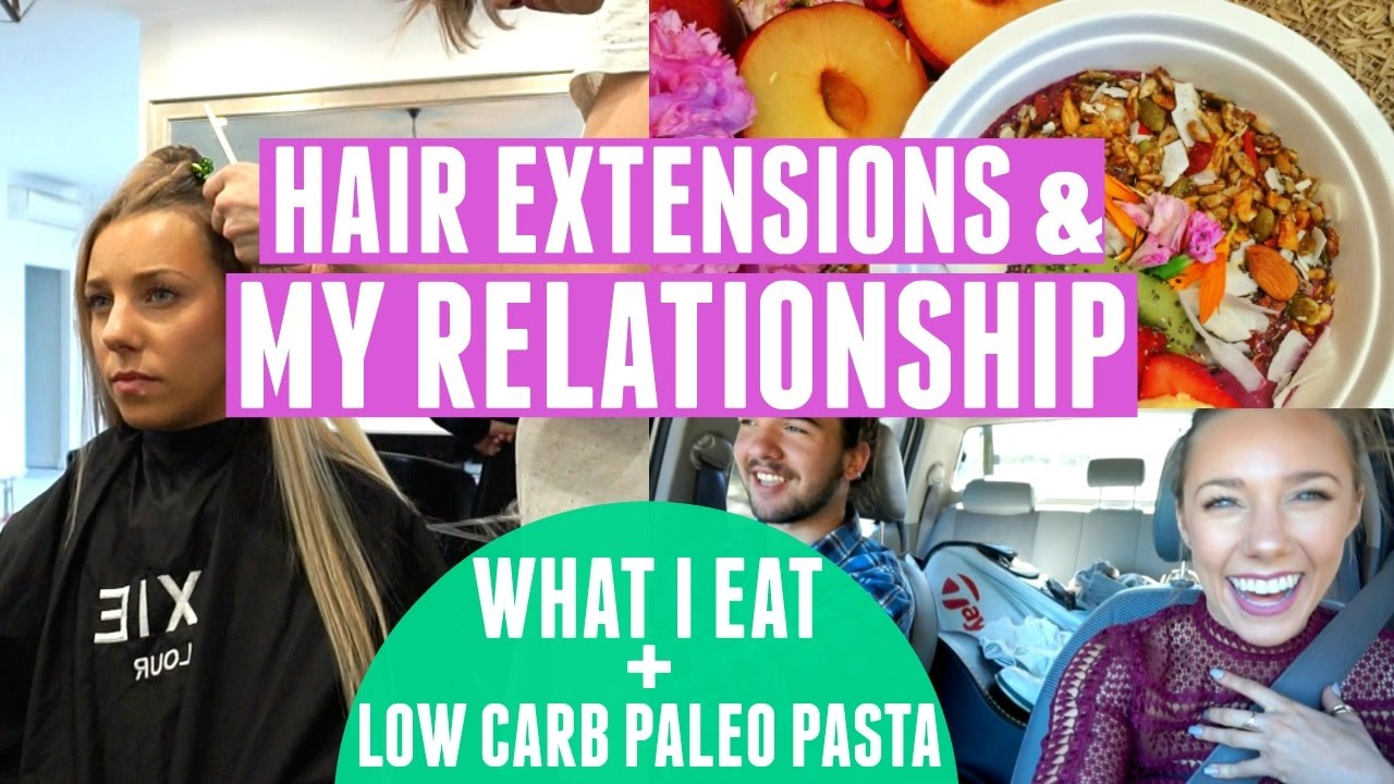 Hair Extensions My Relationship What I Eat Paleo Pasta Youtube