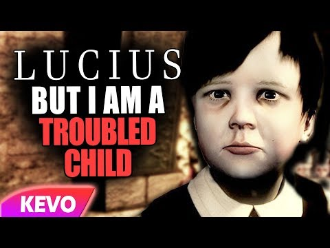 Lucius but I am troubled child |