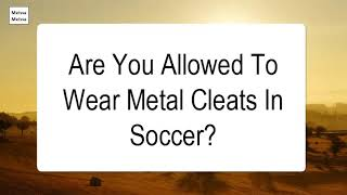 Are You Allowed To Wear Metal Cleats In Soccer