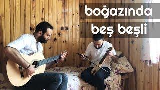 BOĞAZINDA BEŞ BEŞLİ - Ünal Sofuoğlu & Ünal Tamtabak