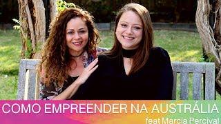 COMO #EMPREENDER NA AUSTRÁLIA feat Marcia Percival (De dentro pra fora)