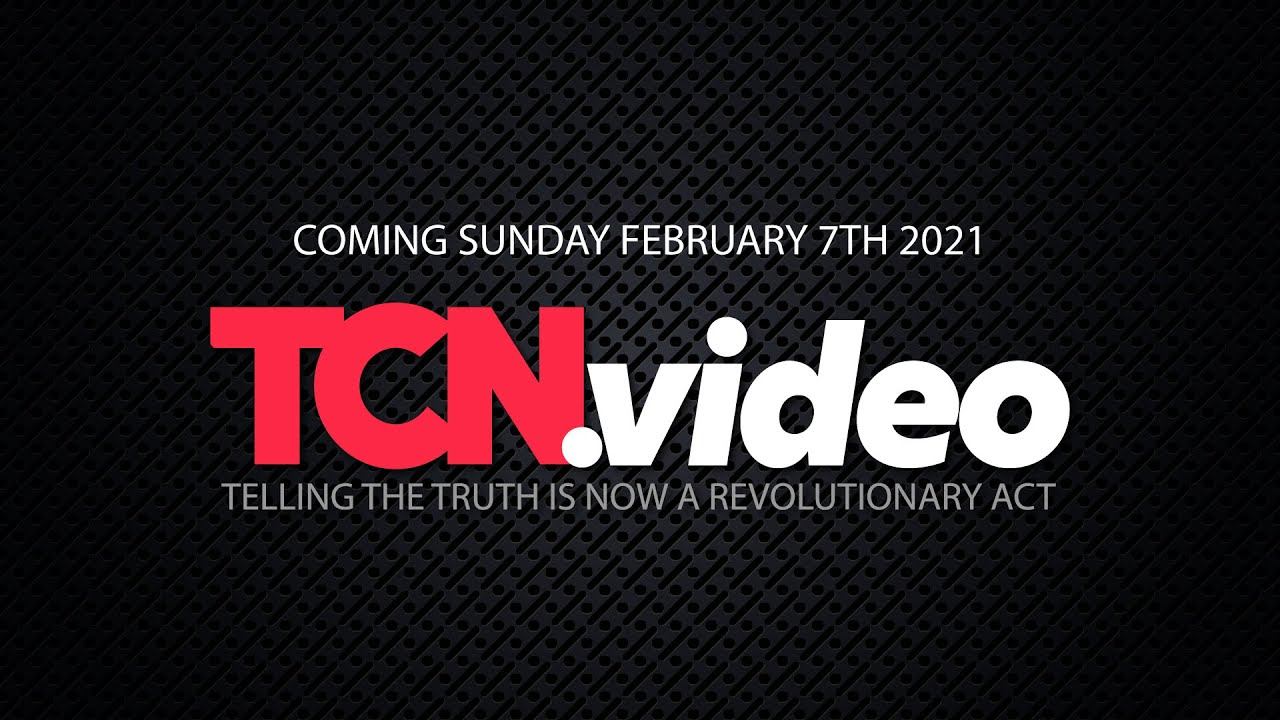 TCN.Video coming Sunday February 7 2021