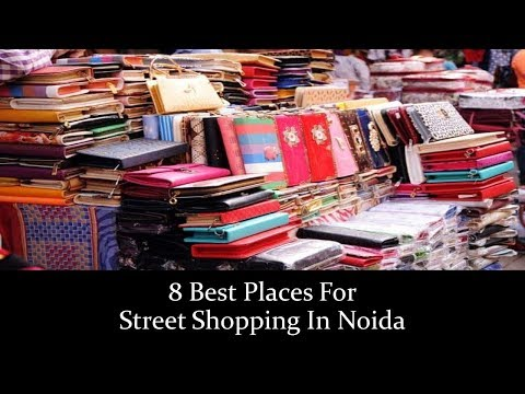 8 Best Places For Street Shopping In Noida