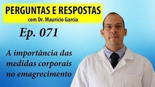 Importância de medidas corporais no emagrecimento - Perguntas e Respostas com Dr Mauricio ep 071