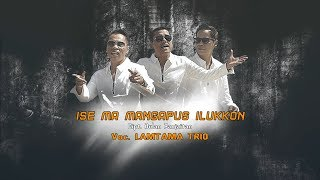 LAMTAMA TRIO - ISE MA MANGAPUS ILUKKON (Official Music Video)