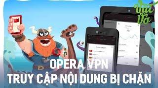 Vật Vờ| Opera VPN có cho Android: VPN không giới hạn, truy cập nội dung cấm(Link tải: http://opr.as/2beLxdn Đây là phần mềm giúp bạn