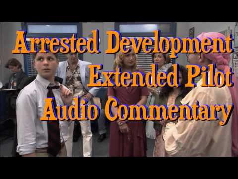 Arrested Development Extended Pilot Audio Commentary