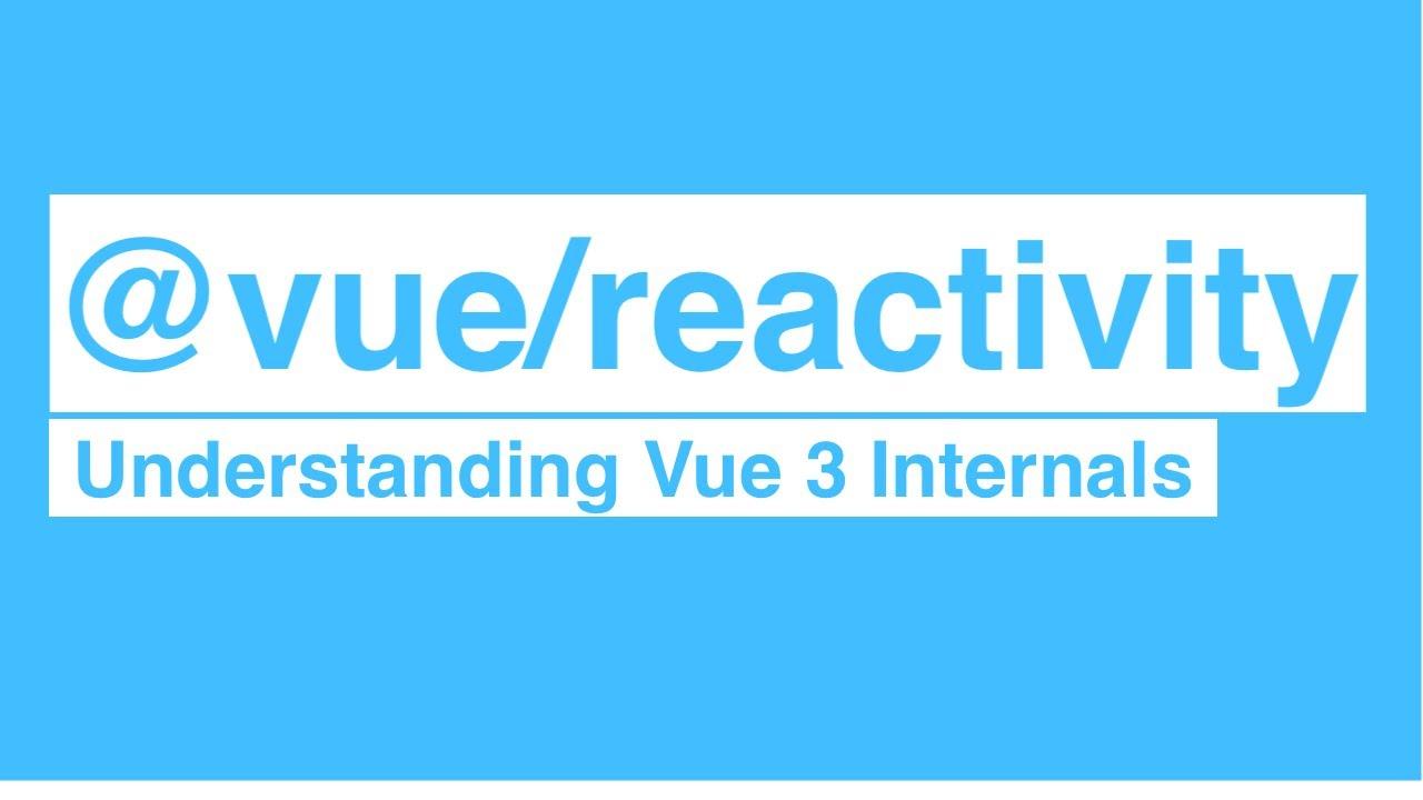Understanding Vue 3 Internals: @vue/reactivity
