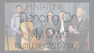 Dancing On My Own - Pentatonix (Instrumental Cover)