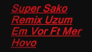 Super Sako Ft Mer Hovo Uzum Em Vor Remix