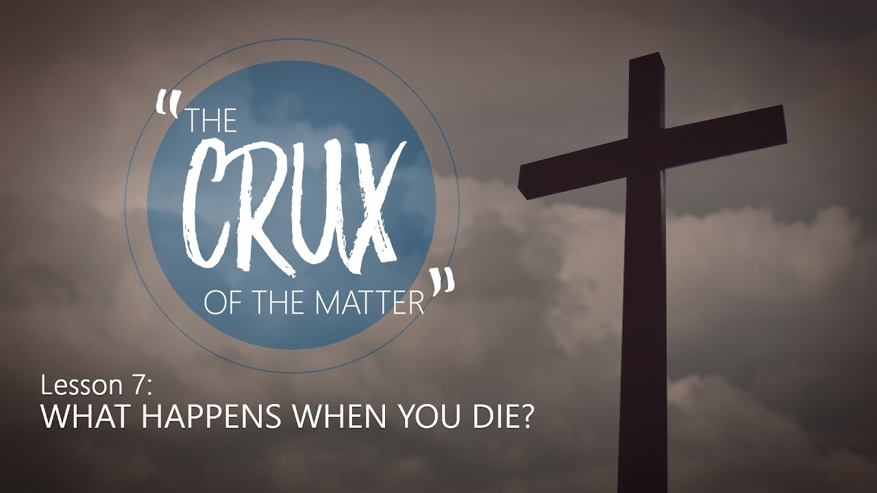 Download 7. What Happens When You Die? | The Crux of the Matter