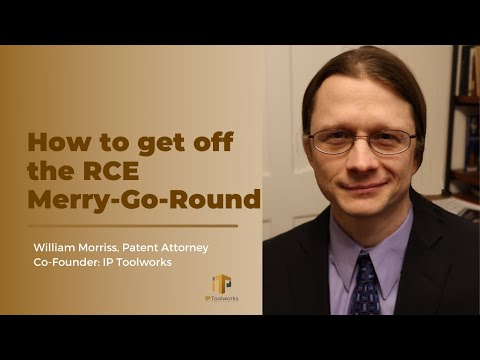 How to get off the RCE Merry-Go-Round | Patent Prosecution | IP Toolworks | William Morriss