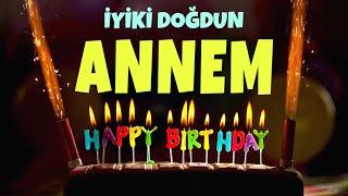 İyi ki doğdun ANNEM - İsimli Doğum Günü Şarkıları