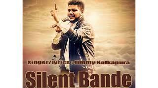 Silent Bande Jimmy Kotkapura new punjabi songs 2018