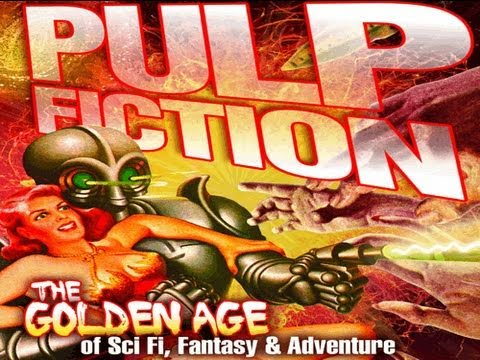 PULP FICTION: The Golden Age of Sci Fi, Fantasy and Adventur