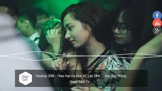 Nonstop 2018   Nhạc Kẹo Ke Đưa AE Lên Đỉnh   Nhạc Bay Phòng