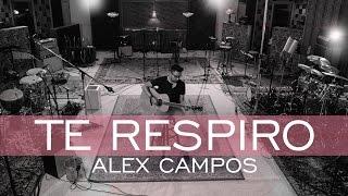 Te respiro -  Derroche de amor - Alex Campos -  2015 (HD).