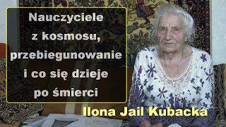 Nauczyciele z kosmosu, przebiegunowanie i co się dzieje po śmierci - Ilona Jail Kubacka