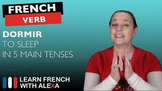 Dormir (to sleep) in 5 Main French Tenses