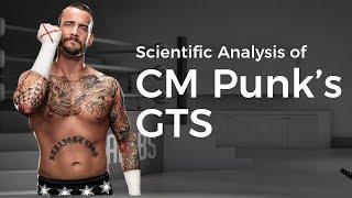 Scientific Analysis of CM Punk's GTS