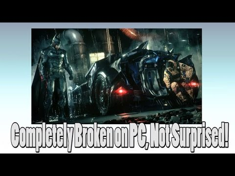 What Happened With The Batman Arkham Knight PC Release?