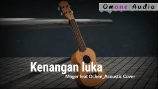 Kenangan Luka_Moger ft. Ochen