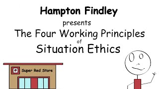 The Four Working Principles of Situation Ethics
