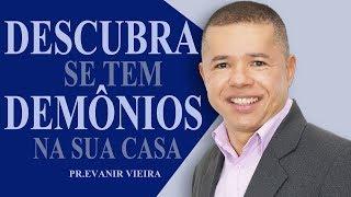 """""""Descubra se tem demônios em sua casa""""-Pr.Evanir Vieira"""