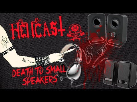 Death To Small Speakers [Podcast] HELLCAST Episode #86