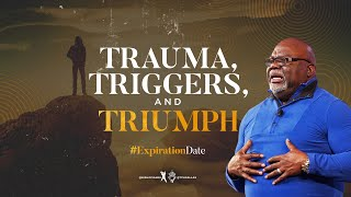 Trauma, Triggers, and Triumph - Bishop T.D. Jakes