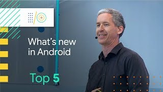 Top 5 Android announcements at Google I/O 2018