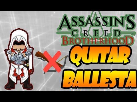 QUITAR BALLESTA A EZIO | TRUCO ASSASSIN'S CREED BROTHERHOOD
