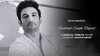 A Musical Tribute to Sushant Singh Rajput - Jaan Nisaar   Sachin Banna (Cover)