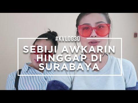 #KVLOG30 - SEBIJI AWKARIN HINGGAP DI SURABAYA (MNG SURABAYA)