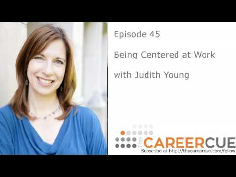 E045: Being Centered at Work with Judith Young - Benefits of being mindful to your career