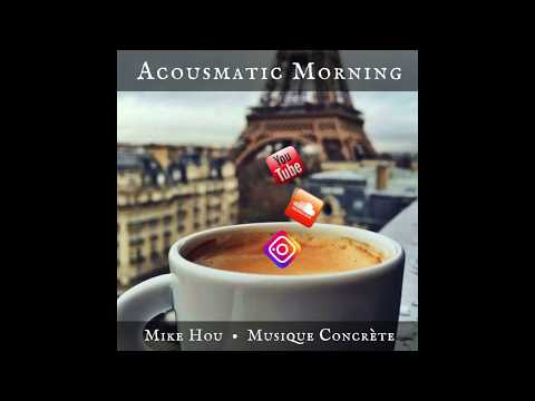 Acousmatic Morning - Musique Concrète Experimental Music by Mike Hou