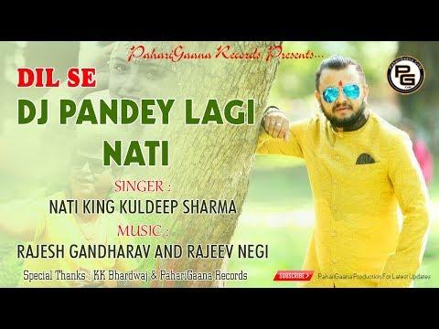 DJ PANDEY LAGI NATI   Dil Se   Nati King Kuldeep Sharma   PahariGaana Production