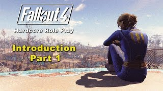 Fallout 4 Hardcore Role Play - Introduction Part 1 - Mods and Gameplay Restrictions for Realism