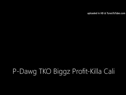 P-Dawg TKO Biggz Profit-Killa Cali