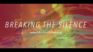 Life.Church Worship: Breaking the Silence - Like a Fire