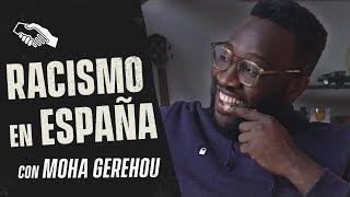 RACISMO EN ESPAÑA con Moha Gerehou