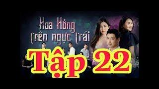 Hoa Hồng Trên Ngực Trái Tập 22 Full HD VTV3 Bản Chuẩn Không QC