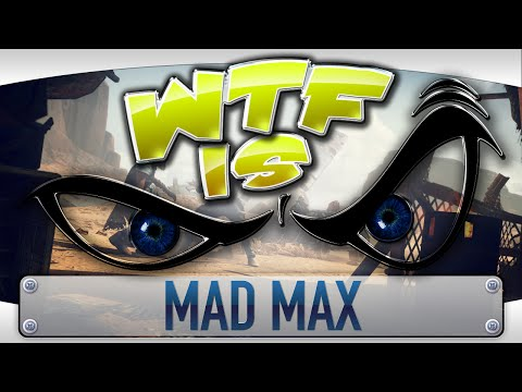► WTF Is... - Mad Max ?