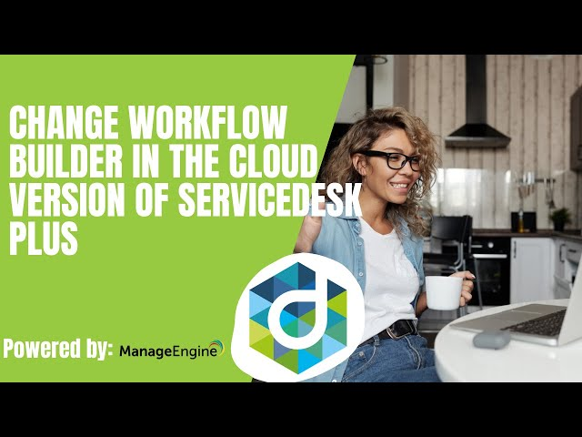Introducing the visual change workflow builder in the cloud version of ServiceDesk Plus