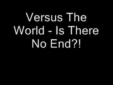 Versus The World - Is There No End?!